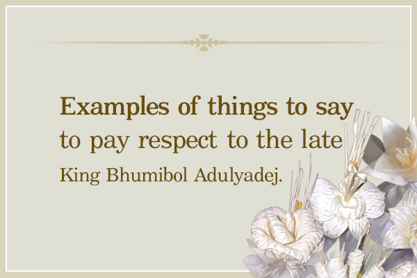 Example of things to say to pay respect to the late King Rama IX